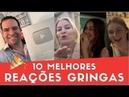 10 Melhores REAÇÕES GRINGAS Quando Falo a Língua Celebração de 100 Mil Inscritos