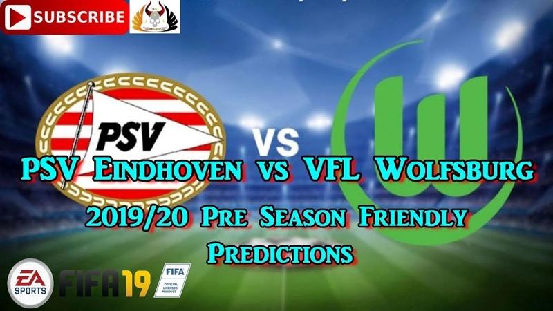 PSV Eindhoven vs VFL Wolfsburg | 2019-20 Pre Season Friendly | Predictions FIFA 19