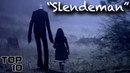 Top 10 Scary Slenderman Urban Legends