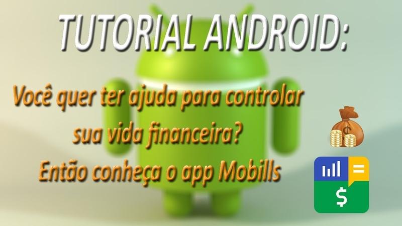TUTORIAL ANDROID Você quer ter ajuda para controlar sua vida financeira Conheça o app Mobills