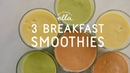 Three Vegan Breakfast Smoothies | Deliciously Ella