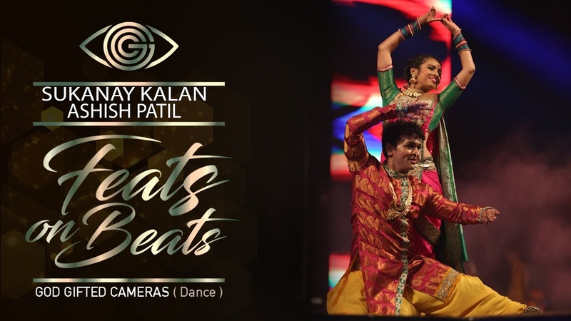 | Aashish Patil Sukanya Kalan | | Dancing Jugalbandi | | Feats on Beats | | God Gifted Cameras |