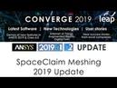 CONVERGE 2019 ANSYS SpaceClaim Meshing 2019 Update