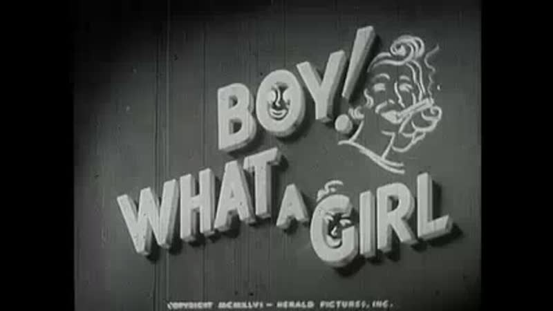 Boy! What a Girl!  Read in another language  Watch this page  Edit  Boy! What a Girl!is a 1947race filmdirected byArthur H.