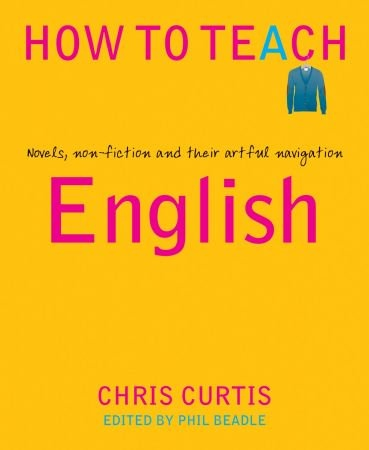 How to Teach: English: Novels, non-fiction and their artful navigation