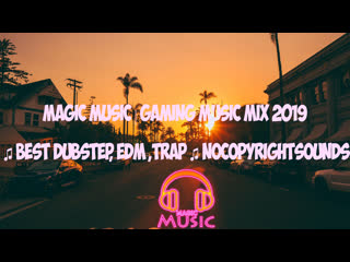 MAGIC MUSIC | Gaming Music Mix 2019 ♫ Best Dubstep, EDM ,Trap ♫  NoCopyrightSounds