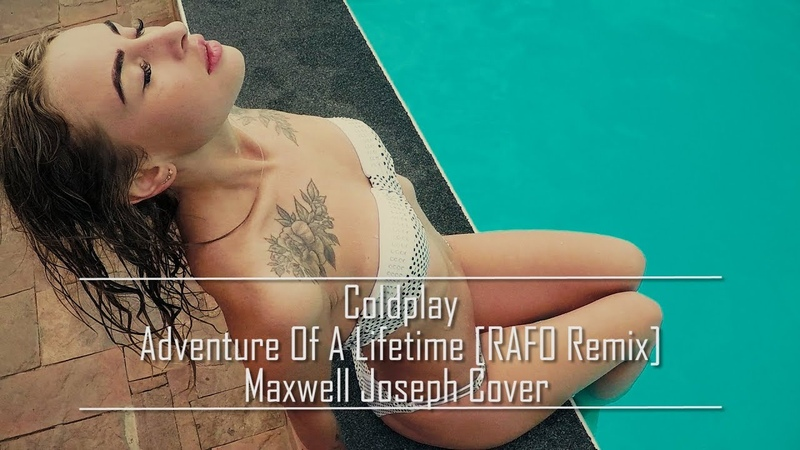 Coldplay - Adventure Of A Lifetime (RAFO Remix) Maxwell Joseph Cover | [MUSIC VIDEO]