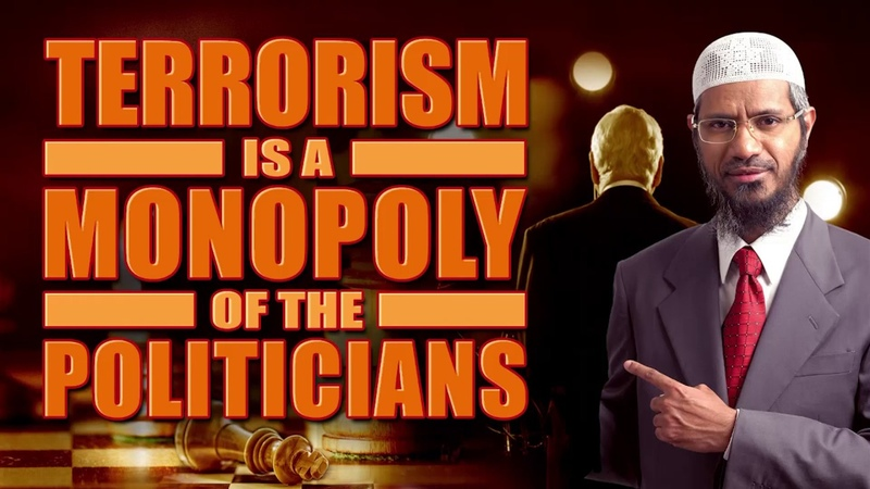 Terrorism is a Monopoly of the Politicians – Dr Zakir Naik