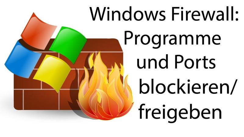 Windows Firewall: Programme / Ports freigeben bzw. blockieren