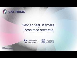Vescan feat. Kamelia - Piesa mea preferata (Single)
