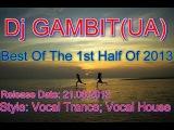 Dj GAMBIT(UA) - Best Of The 1st Half Of 2013 (Dj GAMBIT(UA) MegaMix)