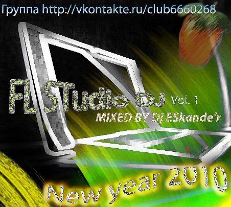 FL Studio DJ vol.1 ( New year 2010 )  Mixed by DJ ESkander
