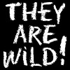 They Are Wild!