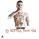 Bow Wow - I'm Better Than You - 2011