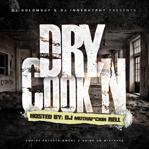 Dry Cook'N (Hosted By DJ Rell) - 2011