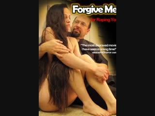 Прости, что изнасиловал тебя _ forgive me for raping you (2010)