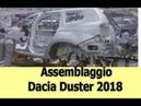 Ecco come viene assemblata la Nuova Dacia Duster 2018 in Fabbrica