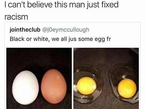 черный, белый, какая разница, внутри мы все просто яйца — не могу поверить, что этот чувак вот так просто взял и объяснил