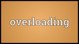 Overloading Meaning