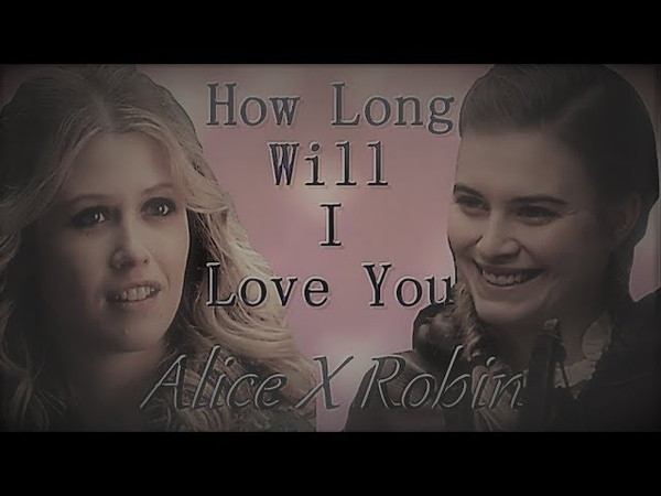 Alice X Robin - How Long Will I Love You