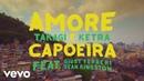 Takagi Ketra - Amore e Capoeira ft. Giusy Ferreri, Sean Kingston