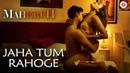 Jaha Tum Rahoge | Maheruh | Amit Dolawat Drisha More | Altamash Faridi | Kalyan Bhardhan