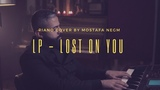 Lp - Lost On You (Piano Cover) by Mostafa Negm