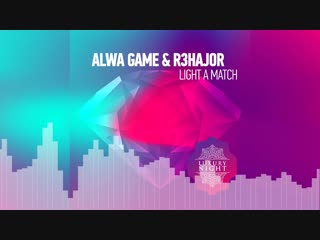 Alwa Game & R3hajor - Light a Match (Original Mix)