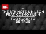 The 8th Note &amp Nilson Ft Cosmo Klein - Too Good To Be True (Radio Mix) HDHQ