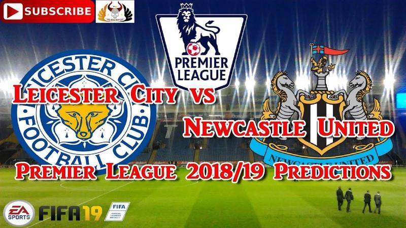 Leicester City vs Newcastle United Premier League 2018 19 Predictions FIFA 19