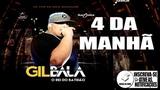 Gil bala - 4 da Manh