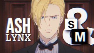 S&M - Ash Lynx [Banana Fish AMV]