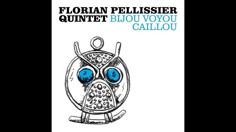Florian Pellissier Quintet - Bijou Voyou Caillou (feat. Arthur H)