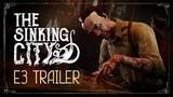 The Sinking City   E3 2018 Trailer