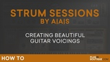 AAS Strum Sessions Beautiful Guitar Voicing Plugin Tutorial