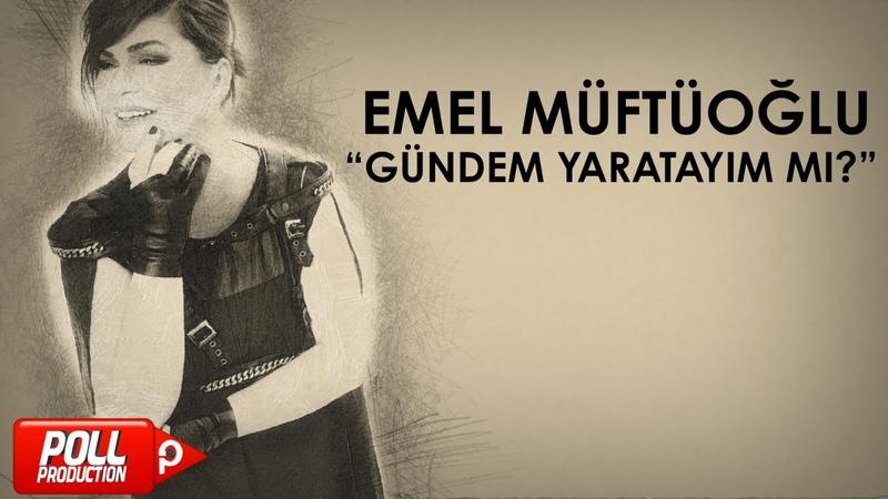 Emel Müftüoğlu - Gündem Yaratayım Mı ( Versiyon ) - (Official Audio)