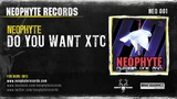 Neophyte - Do You Want XTC (NEO001) (1999)