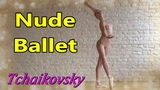 Nude Ballet Dance | Naked Ballerina | Waltz of the Flowers by Tchaikovsky
