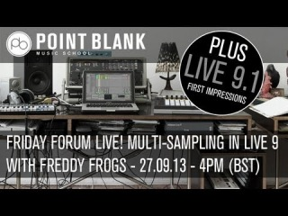 Friday Forum Live! Multi-sampling in Live 9 with Freddy Frogs - 27.09.13 - 4pm (BST)