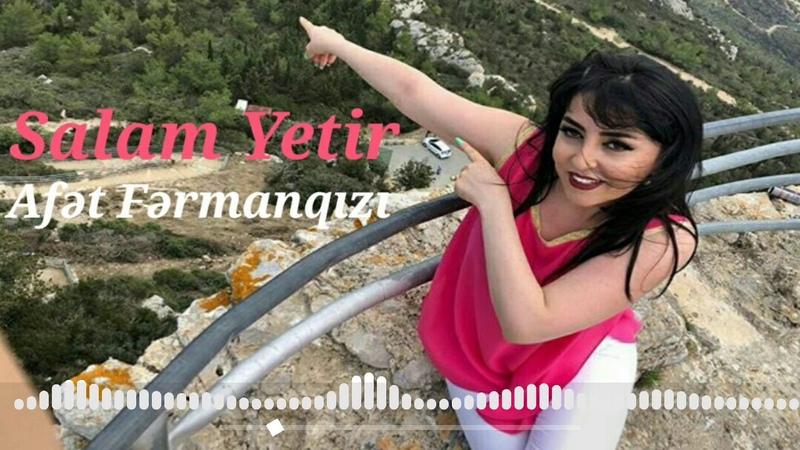 Afet Fermanqizi - Salam Yetir