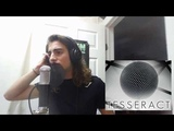 TesseracT - Of Matter - Proxy (Vocal Cover)