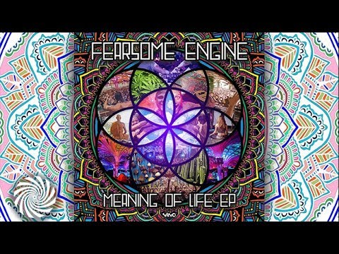 Fearsome Engine The Meaning of Life