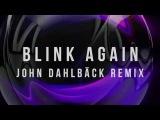 John Dahlback &amp Benny Benassi - Blink Again (John Dahlback Remix Teaser) Cover Art