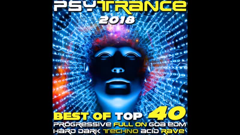 Psy Trance 2018- Best of Top 40 Progressive ♪ Fullon ♪ Goa ♪ EDM ♪ Hard Dark ♪ Techno ♪ Acid ♪ Rave