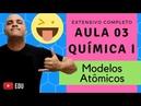 [EXTENSIVO] Aula 03 (Química I) TEMA: Leis Ponderais e Modelos Atômicos