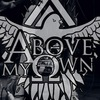 † ABOVE MY OWN †