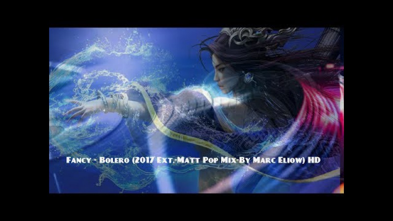 Fancy Bolero 2017 Ext Matt Pop Mix By Marc Eliow HD