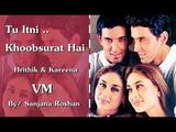 Tu Itni Khoobsurat Hai Hrithik Roshan and Kareena Kapoor - VM Jubin Nautiyal, Prakriti Kakar