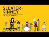 Sleater-Kinney - A New Wave OFFICIAL VIDEO