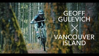 Tearing Up Vancouver Island With Geoff Gulevich || 2018 [4K]